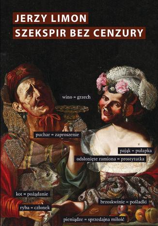 Okładka książki Szekspir bez cenzury. Erotyczny żart na scenie elżbietańskiej
