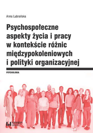 Okładka książki Psychospołeczne aspekty życia i pracy w kontekście różnic międzypokoleniowych i polityki organizacyjnej