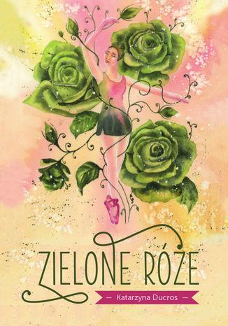 Okładka książki Zielone róże