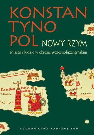 Okładka książki/ebooka Konstantynopol - Nowy Rzym. Miasto i ludzie w okresie wczesnobizantyjskim