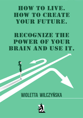 Okładka książki How to live. How to create your future. Recognize the power of your brain and use it