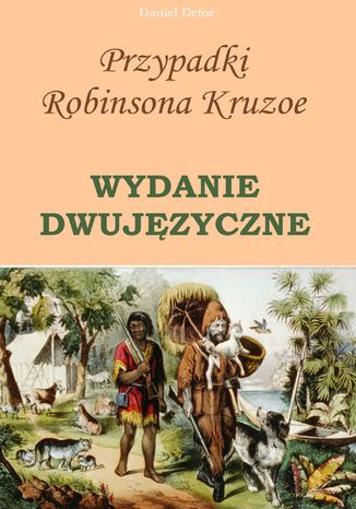Okładka książki Przypadki Robinsona Kruzoe. WYDANIE DWUJĘZYCZNE