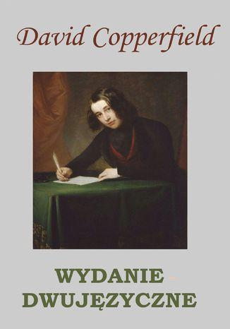 Okładka książki David Copperfield. WYDANIE DWUJĘZYCZNE