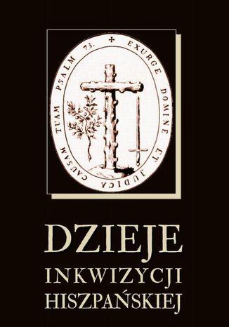 Okładka książki/ebooka Dzieje inkwizycji hiszpańskiej