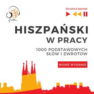 Okładka książki/ebooka Hiszpański w pracy 1000 podstawowych słów i zwrotów - Nowe wydanie