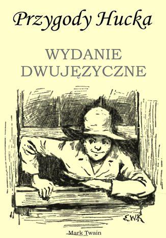 Okładka książki Przygody Hucka. WYDANIE DWUJĘZYCZNE angielsko-polskie