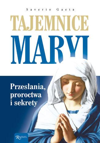 Okładka książki Tajemnice Maryi. Przesłania, proroctwa i sekrety