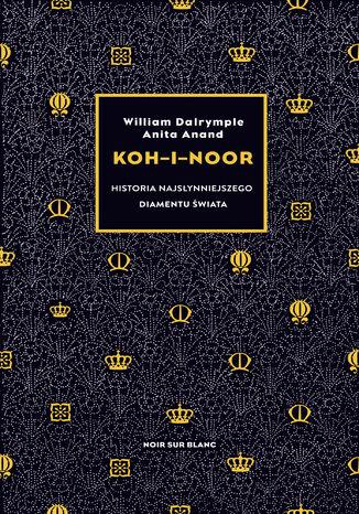 Okładka książki Koh-i-Noor. Historia najsłynniejszego diamentu świata