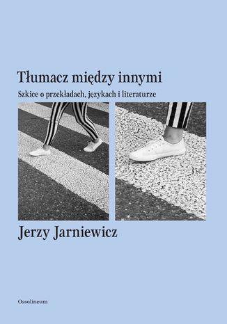 Okładka książki/ebooka Tłumacz między innymi. Szkice o przekładach, językach i literaturze