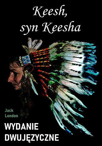 Okładka książki Keesh, syn Keesha. Wydanie dwujęzyczne z gratisami