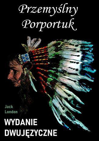 Okładka książki Przemyślny Porportuk. Wydanie dwujęzyczne z gratisami
