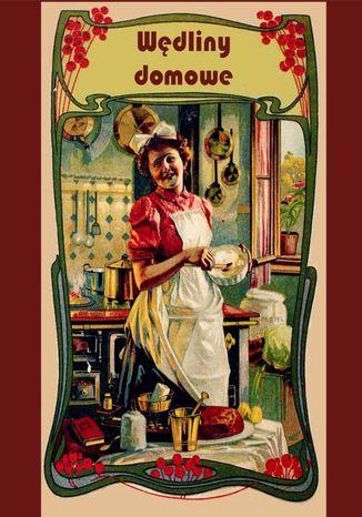 Okładka książki Wędliny domowe. Solenie, wędzenie i marynowanie mięsiwa
