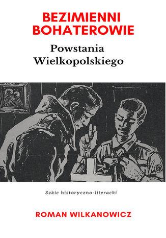 Okładka książki Bezimienni Bohaterowie Powstania Wielkopolskiego