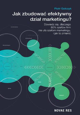 Okładka książki  Jak zbudować efektywny dział marketingu? - Piotr Golczyk Jak zbudować efektywny dział marketingu?