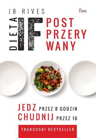 Okładka książki/ebooka Dieta IF. Post przerywany. Jedz przez 8 godzin, chudnij przez 16