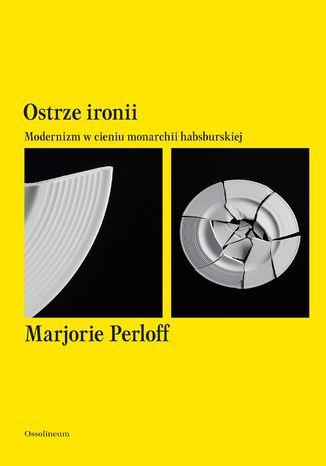 Okładka książki Ostrze ironii. Modernizm w cieniu monarchii habsburskiej