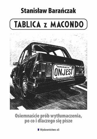 Okładka książki/ebooka Tablica z Macondo. Osiemnaście prób wytłumaczenia, po co i dlaczego się pisze
