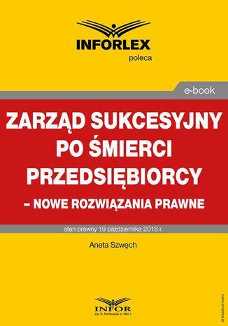 Okładka książki Zarząd sukcesyjny po śmierci przedsiębiorcy  nowe rozwiązania prawne