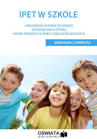 Okładka książki IPET w szkole. Organizacja krok po kroku - Zadania nauczycieli - Nowe przepisy w roku szkolnym 2018/2019