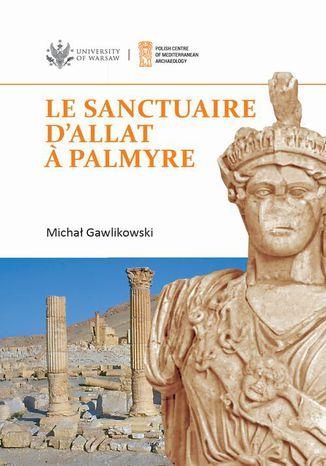 Okładka książki Le sanctuaire d'Allat  Palmyre