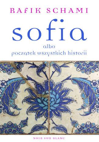 Okładka książki Sofia albo początek wszystkich historii