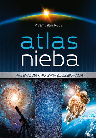 Okładka książki Atlas nieba. Przewodnik po gwiazdozbiorach