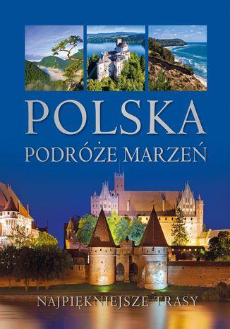 Okładka książki Polska. Podróże marzeń