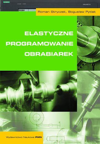 Okładka książki/ebooka Elastyczne programowanie obrabiarek
