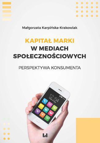 Okładka książki Kapitał marki w mediach społecznościowych. Perspektywa konsumenta