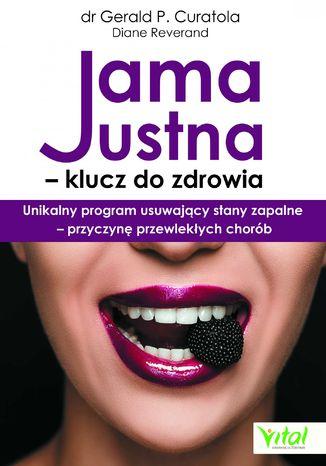 Okładka książki Jama ustna - klucz do zdrowia. Unikalny program usuwający stany zapalne - przyczynę przewlekłych chorób
