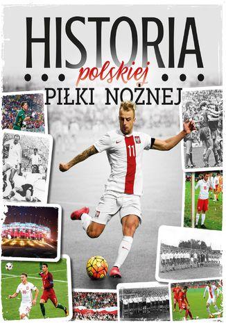Okładka książki Historia polskiej piłki nożnej