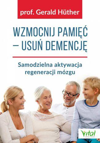 Okładka książki/ebooka Wzmocnij pamięć - usuń demencję