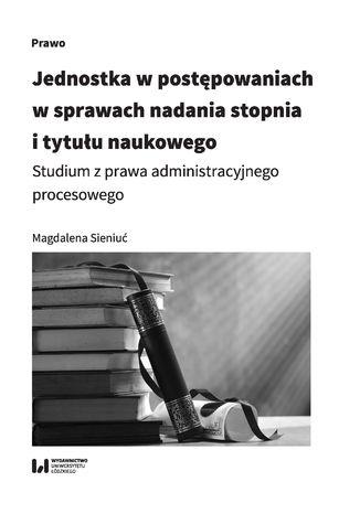 Okładka książki Jednostka w postępowaniach w sprawach nadania stopnia i tytułu naukowego. Studium z prawa administracyjnego procesowego