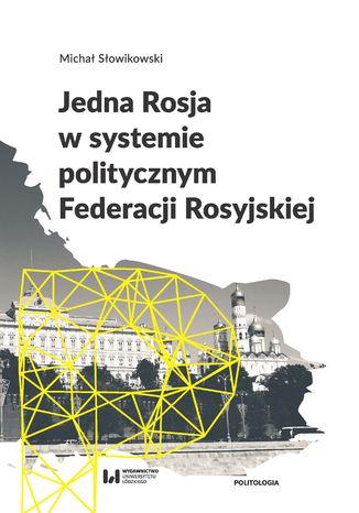 Okładka książki Jedna Rosja w systemie politycznym Federacji Rosyjskiej