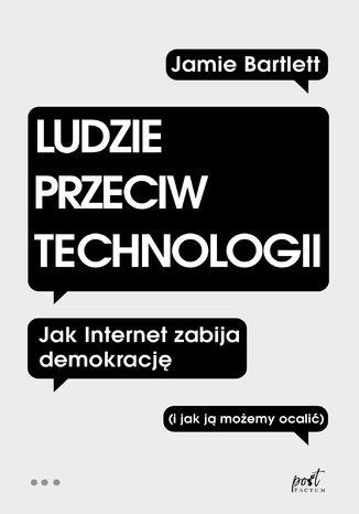 Okładka książki/ebooka Ludzie przeciw technologii. Jak internet zabija demokrację (i jak ją możemy ocalić)