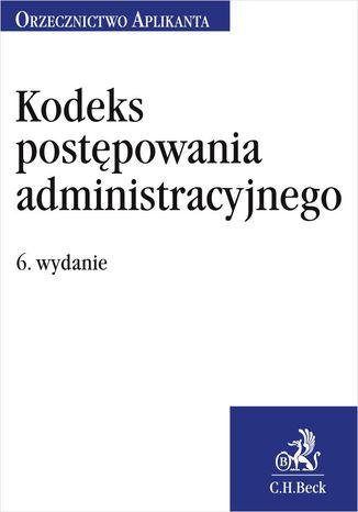 Okładka książki/ebooka Kodeks postępowania administracyjnego. Orzecznictwo Aplikanta. Wydanie 6