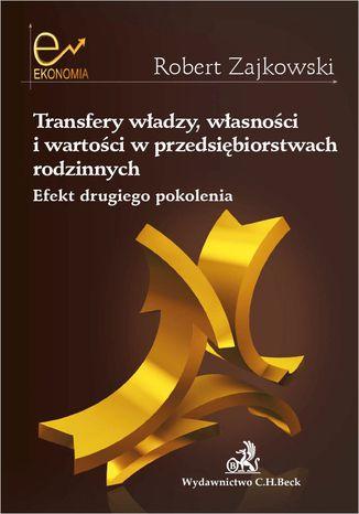 Okładka książki/ebooka Transfery władzy własności i wartości w przedsiębiorstwach rodzinnych. Efekt drugiego pokolenia