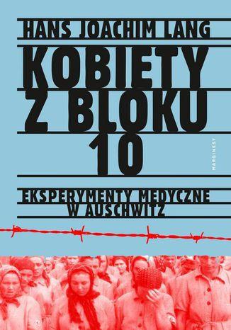 Okładka książki Kobiety z bloku 10 Eksperymenty medyczne w Auschwitz