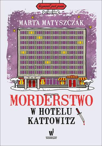 Kryminał pod psem (#5). Morderstwo w Hotelu Kattowitz