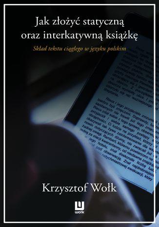 Okładka książki Jak złożyć statyczną oraz interaktywną książkę. Skład tekstu ciągłego w języku polskim