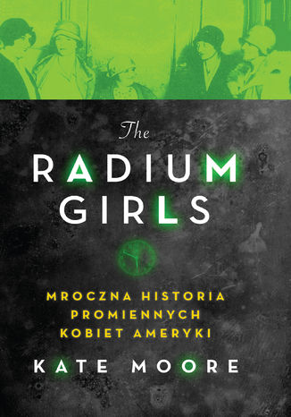 Okładka książki The Radium Girls. Mroczna historia promiennych kobiet Ameryki