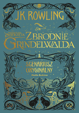 Okładka książki Fantastyczne zwierzęta. Zbrodnie Grindelwalda. Scenariusz oryginalny