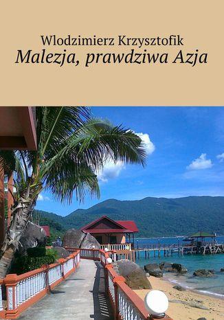 Okładka książki Malezja, prawdziwaAzja