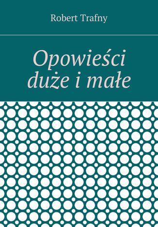 Okładka książki Opowieści duże i małe