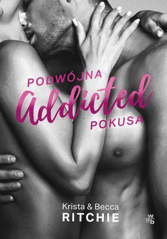 Okładka książki Addicted. Podwójna pokusa. Tom 2