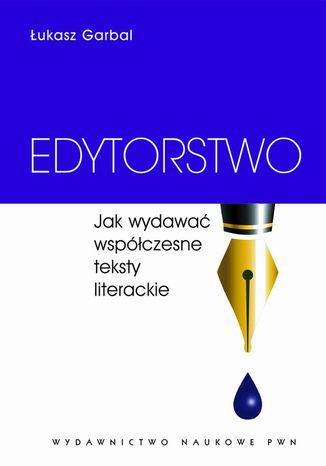 Okładka książki/ebooka Edytorstwo. Jak wydawać współczesne teksty literackie