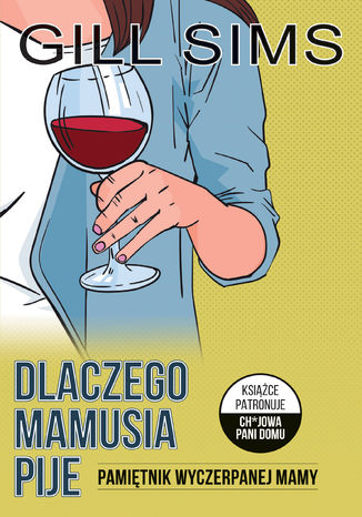 Okładka książki Dlaczego mamusia pije. Pamiętnik wyczerpanej mamy