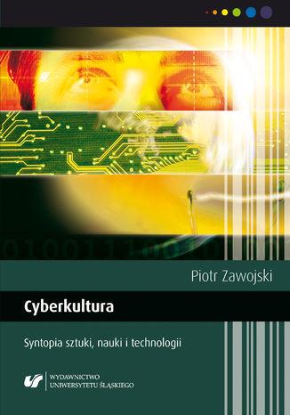 Okładka książki/ebooka Cyberkultura. Syntopia sztuki, nauki i technologii. Wyd. 2. popr