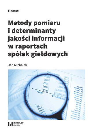 Okładka książki/ebooka Metody pomiaru i determinant jakości informacji w raportach spółek giełdowych