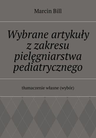Okładka książki/ebooka Wybrane artykuły zzakresu pielęgniarstwa pediatrycznego